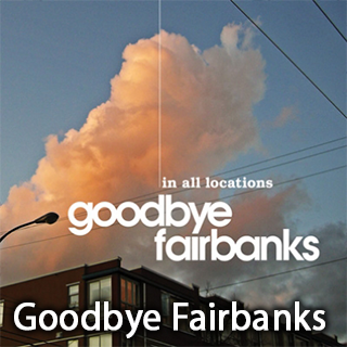 Goodbye Fairbanks